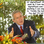 Dubya Loves Him Some DJ digitalflood