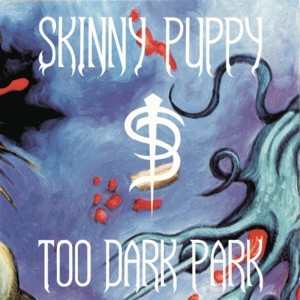 "Skinny Puppy - ""Too Dark Park"""